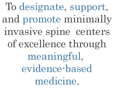To designate, support, and promote minimally invasive spine centers of excellence through meaningful, evidence-based medicine.